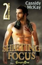 2nd Edition: Shifting Focus (Protect and Serve) ebook by Cassidy McKay