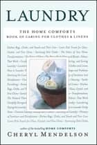 Laundry - The Home Comforts Book of Caring for Clothes and Linens ebook by Cheryl Mendelson
