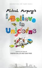 I Believe in Unicorns eBook by Michael Morpurgo, Danyah Miller, Dani Parr