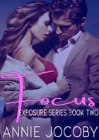 Focus - Billionaire Romantic Suspense ebook by Annie Jocoby