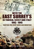 With The East Surreys in Tunisia and Italy 1942 – 1945 ebook by Bryn Evans