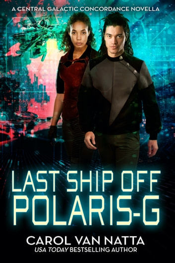 Last Ship Off Polaris-G, A Scifi Space Opera Romance with Psychics and Intrigue on the Galactic Frontier - A Central Galactic Concordance Novella ebook by Carol Van Natta