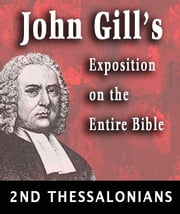 John Gill's Exposition on the Entire Bible-Book of 2nd Thessalonians ebook by Kobo.Web.Store.Products.Fields.ContributorFieldViewModel