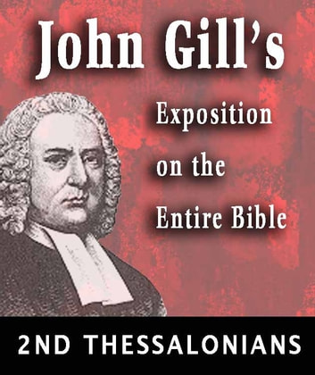 John Gill's Exposition on the Entire Bible-Book of 2nd Thessalonians ebook by John Gill