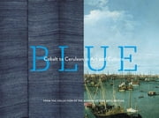 Blue - Cobalt to Cerulean in Art and Culture ebook by Museum of Fine Arts, Boston