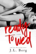 Ready to Wed ebook by J.L. Berg