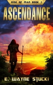 Rise of Man Book 1: Ascendance ebook by E. Wayne Stucki