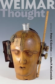 Weimar Thought - A Contested Legacy ebook by Peter E. Gordon,John P. McCormick