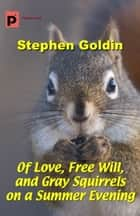 Of Love, Free Will, and Gray Squirrels on a Summer Evening ebook by Stephen Goldin