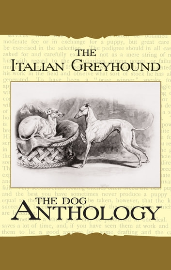 The Italian Greyhound: A Dog Anthology ebook by Various Authors