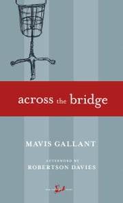 Across the Bridge ebook by Mavis Gallant,Robertson Davies