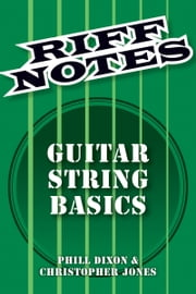 Riff Notes: Guitar String Basics ebook by Phill Dixon,Chris Jones