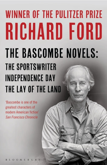 The Bascombe Novels - The Sportswriter, Independence Day, The Lay of the Land ebook by Richard Ford
