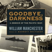 Goodbye, Darkness - A Memoir of the Pacific War audiobook by William Manchester