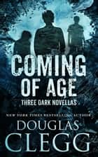 Coming of Age - Box Set: Three Dark Short Novels ebook by Douglas Clegg