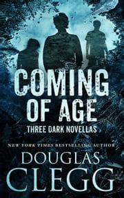 Coming of Age - Three Dark Novellas ebook by Douglas Clegg