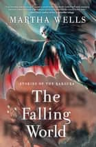 Stories of the Raksura - The Falling World ebook by Martha Wells