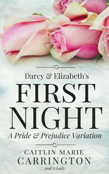 Darcy and elizabeths first night a pride and prejudice variation darcy and elizabeths first night a pride and prejudice variation ebook by a lady fandeluxe Choice Image