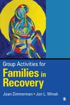 Group Activities for Families in Recovery ebook by Dr. Jon L. Winek, M. J. Zimmerman