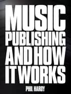 Nickels & Dimes: Music Publishing & It's Administration in the Modern Age  ebook by Phil Hardy