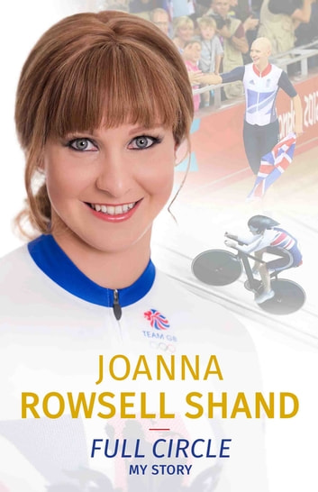 Joanna Rowsell Shand: Full Circle - My Autobiography ebook by Joanna Rowsell Shand