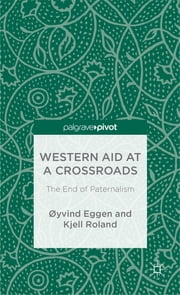 Western Aid at a Crossroads - The End of Paternalism ebook by Øyvind Eggen,CEO Kjell Roland
