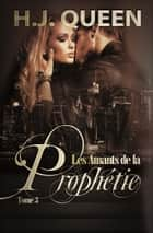 Les Amants de la Prophétie - tome 3 [romance érotique paranormale] ebook by H.J. Queen