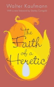 The Faith of a Heretic ebook by Walter A. Kaufmann,Stanley Corngold