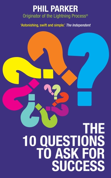 The Ten Questions to Ask for Success ebook by Phil Parker
