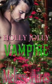Holly Jolly Vampire ebook by Melisse Aires