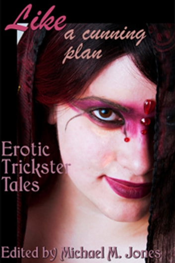 Like a Cunning Plan - Erotic Trickster Tales ebook by Michael M. Jones,Nica Berry,N. Violett