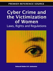 Cyber Crime and the Victimization of Women - Laws, Rights and Regulations ebook by Debarati Halder, K. Jaishankar
