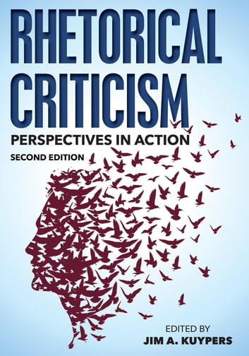 Rhetorical Criticism - Perspectives in Action ebook by Matthew T. Althouse,William Benoit,Edwin Black,Adam Blood,Stephen Howard Browne,Thomas R. Burkholder,Kathleen Farrell,David Henry,Forbes I. Hill,Kristen Hoerl,Andrew King,Jim A. Kuypers,Ronald Lee,Ryan Erik McGeough,Raymie E. McKerrow,Donna Marie Nudd,Robert C. Rowland,Thomas J. St. Antoine,Kristina Schriver Whalen,Marilyn J. Young