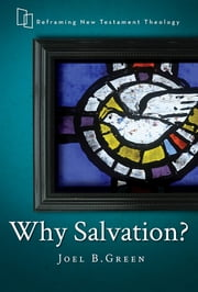 Why Salvation? ebook by Joel B. Green