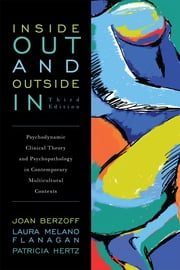 Inside Out and Outside In - Psychodynamic Clinical Theory and Psychopathology in Contemporary Multicultural Contexts ebook by Joan Berzoff,Laura Melano Flanagan,Patricia Hertz,Kathryn Basham,Nina R. Heller,Lourdes Mattei,Teresa Méndez,Terry B. Northcut,Gerald Schamess,Cynthia J. Shilkret,Robert Shilkret,Joan Berzoff,Laura Melano Flanagan,Patricia Hertz