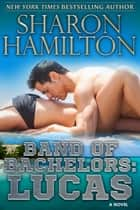 Band of Bachelors: Lucas - Band of Bachelors Book 1 ebook by Sharon Hamilton