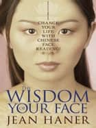 The Wisdom of Your Face ebook by Jean Haner