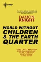 World without Children and The Earth Quarter ebook by Damon Knight