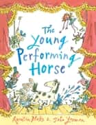 The Young Performing Horse ebook by John Yeoman, Quentin Blake