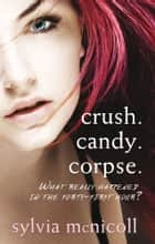 Crush. Candy. Corpse. ebook by Sylvia McNicoll