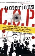 "Notorious C.O.P. - The Inside Story of the Tupac, Biggie, and Jam Master Jay Investigations from NYPD's First ""Hip-Hop Cop"" ebook by Derrick Parker, Matt Diehl"