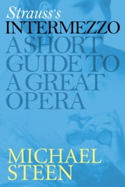 Richard Strauss's Intermezzo: A Short Guide To A Great Opera ebook by Michael Steen