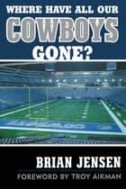 Where Have All Our Cowboys Gone? ebook by Brian Jensen,Troy Aikman