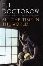 All The Time In The World ebook by E. L. Doctorow