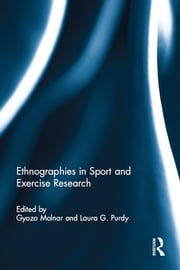 Ethnographies in Sport and Exercise Research ebook by Gyozo Molnar,Laura Purdy