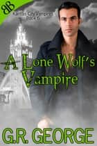 A Lone Wolf's Vampire ebook by G.R. George