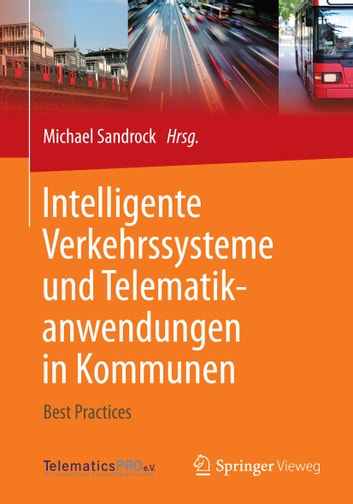 Intelligente Verkehrssysteme und Telematikanwendungen in Kommunen - Best Practices ebook by