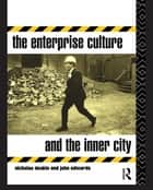The Enterprise Culture and the Inner City ebook by Nicholas Deakin, John Edwards