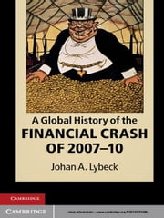 A Global History of the Financial Crash of 2007–10 ebook by Professor Johan A. Lybeck