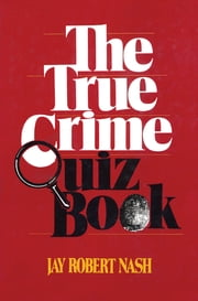 The True Crime Quiz Book ebook by Jay Robert Nash